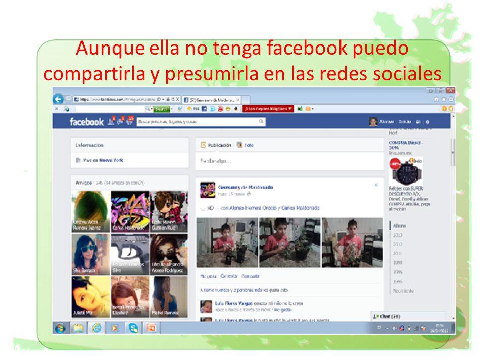 Aunque ella no tenga facebook puedo compartirla y presumirla en las redes sociales