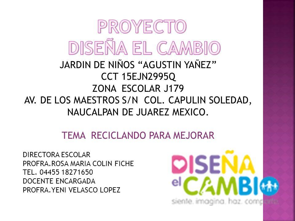 JARDIN DE NIÑOS AGUSTIN YAÑEZ CCT 15EJN2995Q ZONA ESCOLAR J179 AV. DE LOS MAESTROS S/N COL. CAPULIN SOLEDAD, NAUCALPAN DE JUAREZ MEXICO. TEMA RECICLAN