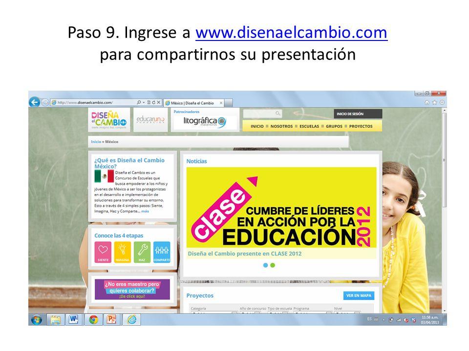 Paso 9. Ingrese a www.disenaelcambio.com para compartirnos su presentaciónwww.disenaelcambio.com