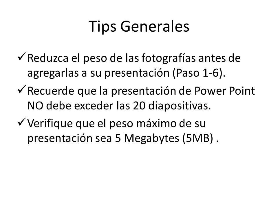 Tips Generales Reduzca el peso de las fotografías antes de agregarlas a su presentación (Paso 1-6).
