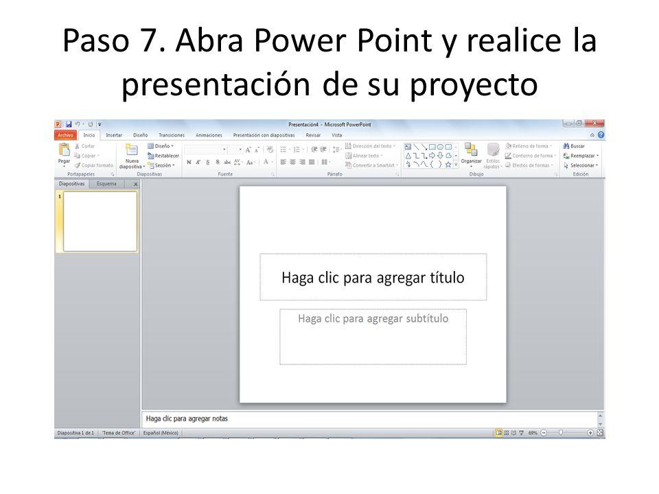 Paso 7. Abra Power Point y realice la presentación de su proyecto
