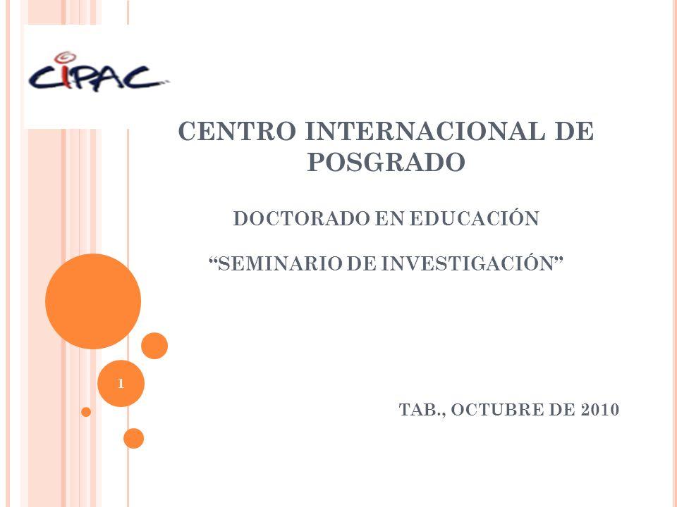 CENTRO INTERNACIONAL DE POSGRADO DOCTORADO EN EDUCACIÓN SEMINARIO DE INVESTIGACIÓN TAB., OCTUBRE DE 2010 1