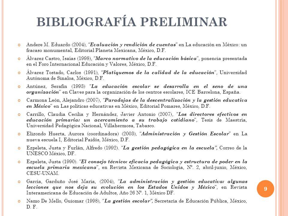 BIBLIOGRAFÍA PRELIMINAR Andere M. Eduardo (2004), Evaluación y rendición de cuentas en La educación en México: un fracaso monumental, Editorial Planet