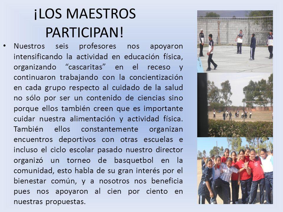 ¡LOS MAESTROS PARTICIPAN! Nuestros seis profesores nos apoyaron intensificando la actividad en educación física, organizando cascaritas en el receso y
