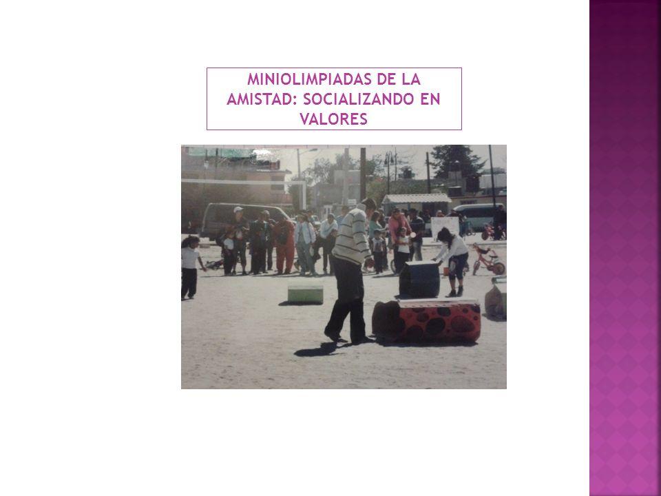 MINIOLIMPIADAS DE LA AMISTAD: SOCIALIZANDO EN VALORES