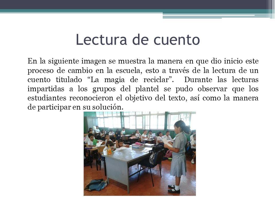 Lectura de cuento En la siguiente imagen se muestra la manera en que dio inicio este proceso de cambio en la escuela, esto a través de la lectura de u