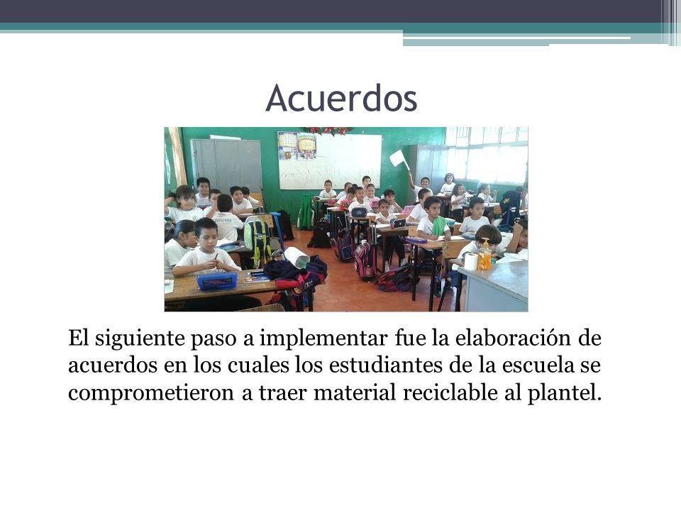 Acuerdos El siguiente paso a implementar fue la elaboración de acuerdos en los cuales los estudiantes de la escuela se comprometieron a traer material