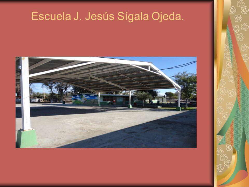Escuela J. Jesús Sígala Ojeda.