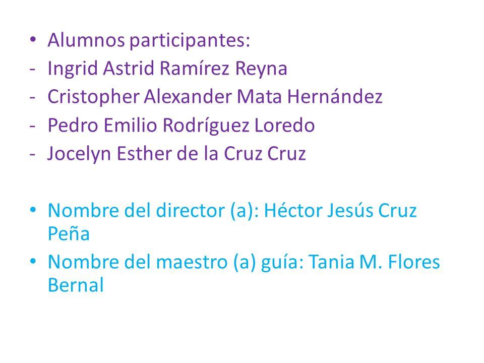 Alumnos participantes: -Ingrid Astrid Ramírez Reyna -Cristopher Alexander Mata Hernández -Pedro Emilio Rodríguez Loredo -Jocelyn Esther de la Cruz Cru