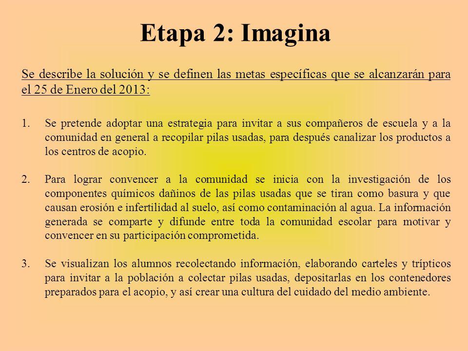 Etapa 2: Imagina Se describe la solución y se definen las metas específicas que se alcanzarán para el 25 de Enero del 2013: 1.Se pretende adoptar una