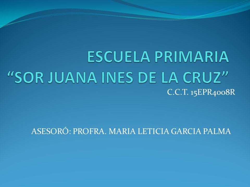 ASESORÓ: PROFRA. MARIA LETICIA GARCIA PALMA C.C.T. 15EPR4008R