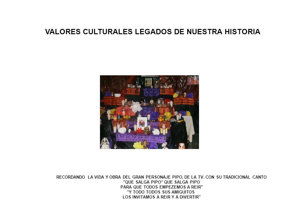 VALORES CULTURALES LEGADOS DE NUESTRA HISTORIA RECORDANDO LA VIDA Y OBRA DEL GRAN PERSONAJE PIPO, DE LA TV. CON SU TRADICIONAL CANTO