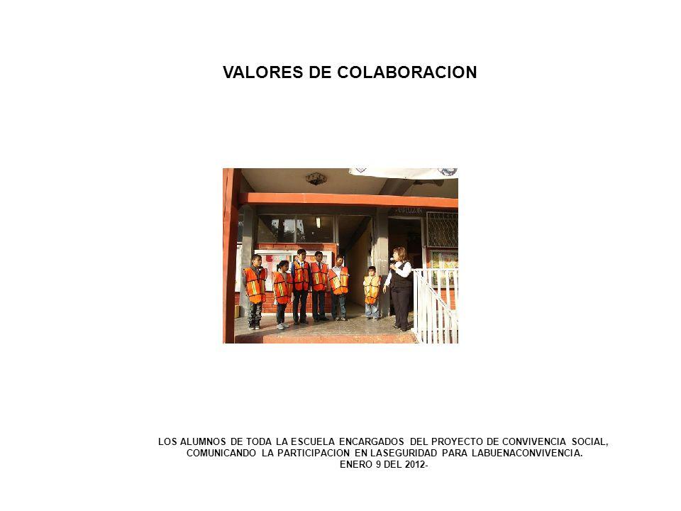 VALORES DE COLABORACION LOS ALUMNOS DE TODA LA ESCUELA ENCARGADOS DEL PROYECTO DE CONVIVENCIA SOCIAL, COMUNICANDO LA PARTICIPACION EN LASEGURIDAD PARA