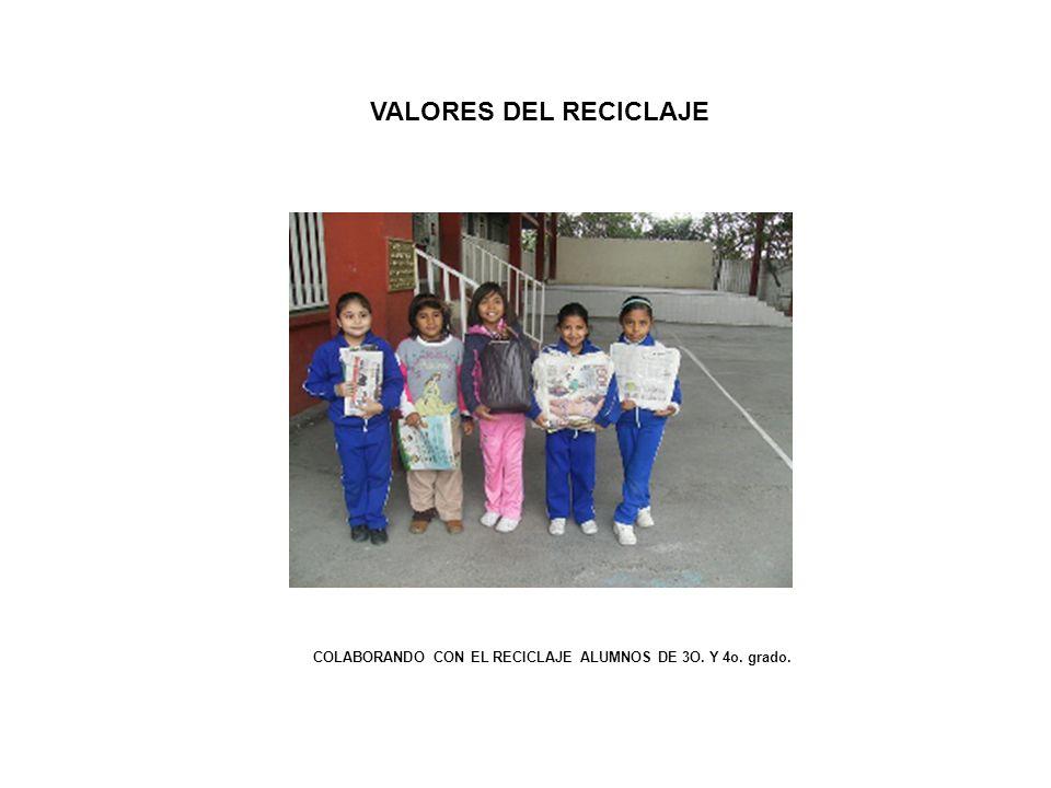 VALORES DEL RECICLAJE COLABORANDO CON EL RECICLAJE ALUMNOS DE 3O. Y 4o. grado.