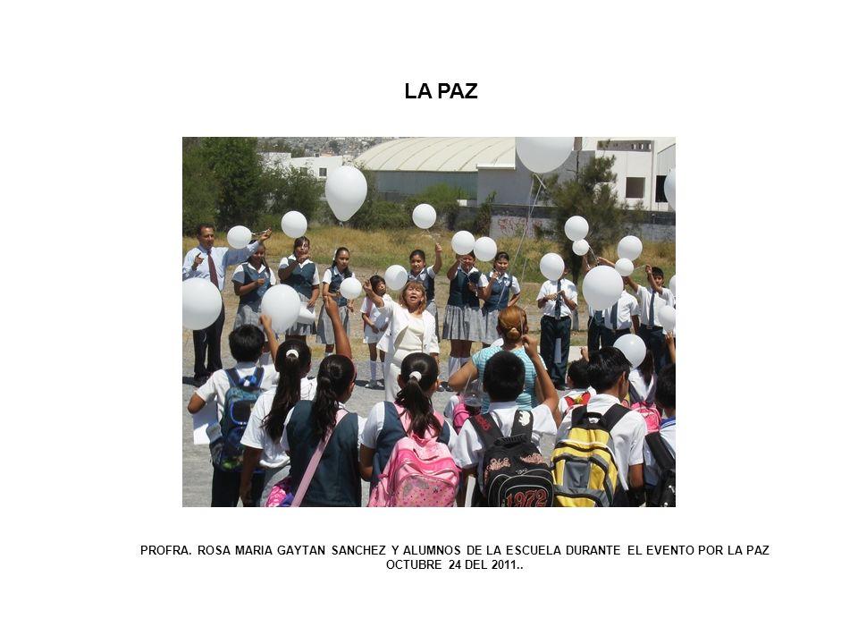 LA PAZ PROFRA. ROSA MARIA GAYTAN SANCHEZ Y ALUMNOS DE LA ESCUELA DURANTE EL EVENTO POR LA PAZ OCTUBRE 24 DEL 2011..