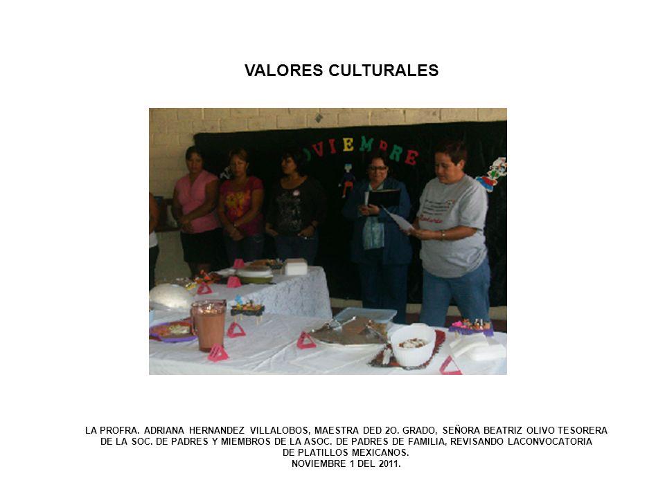 VALORES CULTURALES LA PROFRA. ADRIANA HERNANDEZ VILLALOBOS, MAESTRA DED 2O. GRADO, SEÑORA BEATRIZ OLIVO TESORERA DE LA SOC. DE PADRES Y MIEMBROS DE LA