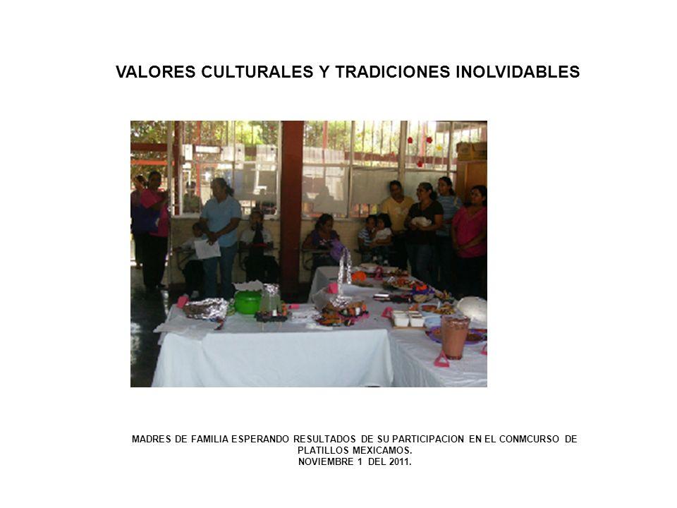 VALORES CULTURALES Y TRADICIONES INOLVIDABLES MADRES DE FAMILIA ESPERANDO RESULTADOS DE SU PARTICIPACION EN EL CONMCURSO DE PLATILLOS MEXICAMOS. NOVIE