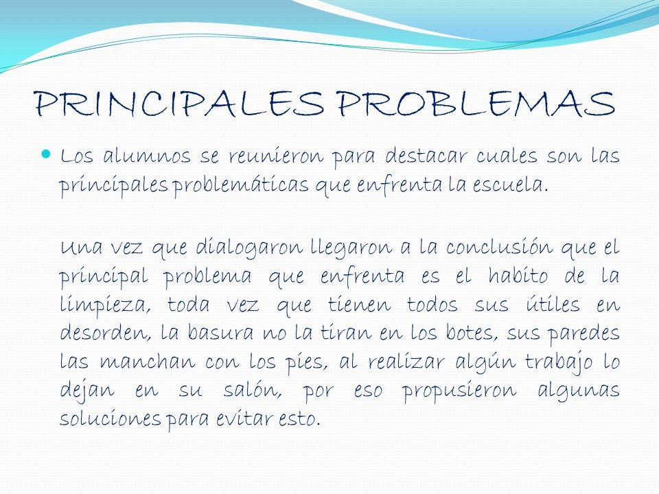 PRINCIPALES PROBLEMAS Los alumnos se reunieron para destacar cuales son las principales problemáticas que enfrenta la escuela. Una vez que dialogaron