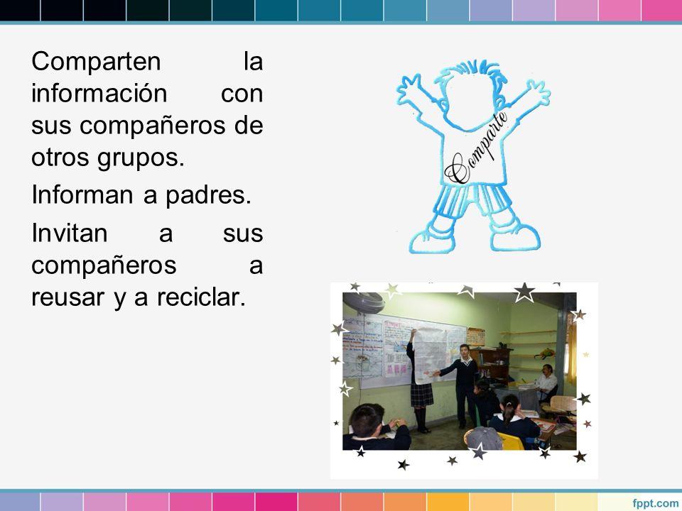 Comparten la información con sus compañeros de otros grupos. Informan a padres. Invitan a sus compañeros a reusar y a reciclar.