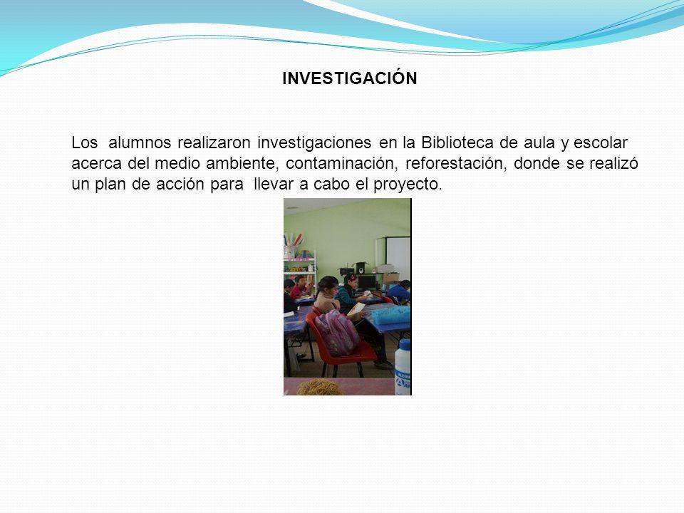 INVESTIGACIÓN Los alumnos realizaron investigaciones en la Biblioteca de aula y escolar acerca del medio ambiente, contaminación, reforestación, donde