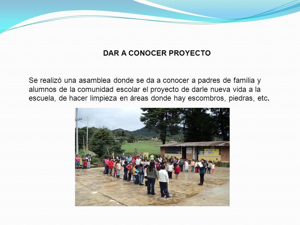 DAR A CONOCER PROYECTO Se realizó una asamblea donde se da a conocer a padres de familia y alumnos de la comunidad escolar el proyecto de darle nueva