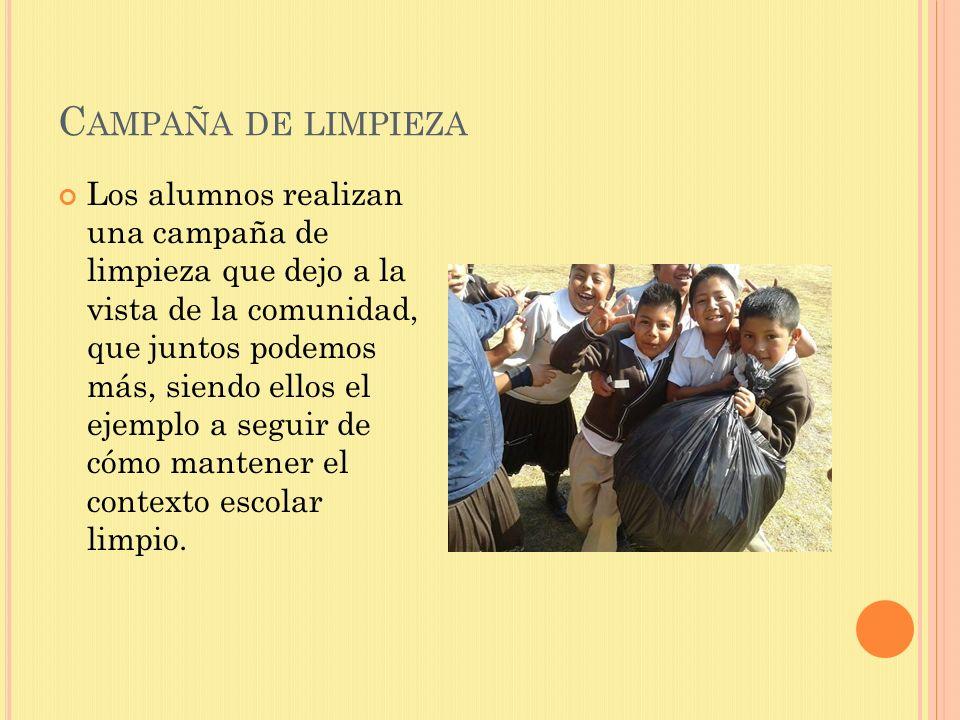 C AMPAÑA DE LIMPIEZA Los alumnos realizan una campaña de limpieza que dejo a la vista de la comunidad, que juntos podemos más, siendo ellos el ejemplo