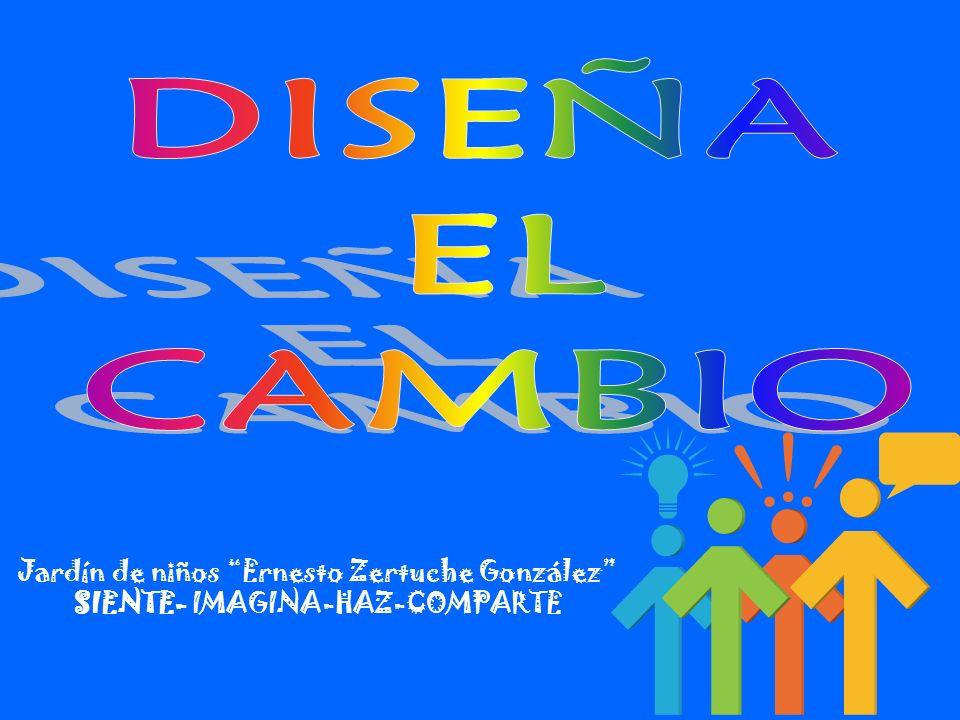 Jardín de niños Ernesto Zertuche González SIENTE- IMAGINA-HAZ-COMPARTE