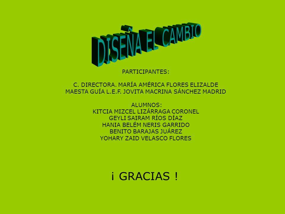 PARTICIPANTES: C. DIRECTORA. MARÍA AMÉRICA FLORES ELIZALDE MAESTA GUÍA L.E.F. JOVITA MACRINA SÁNCHEZ MADRID ALUMNOS: KITCIA MIZCEL LIZÁRRAGA CORONEL G
