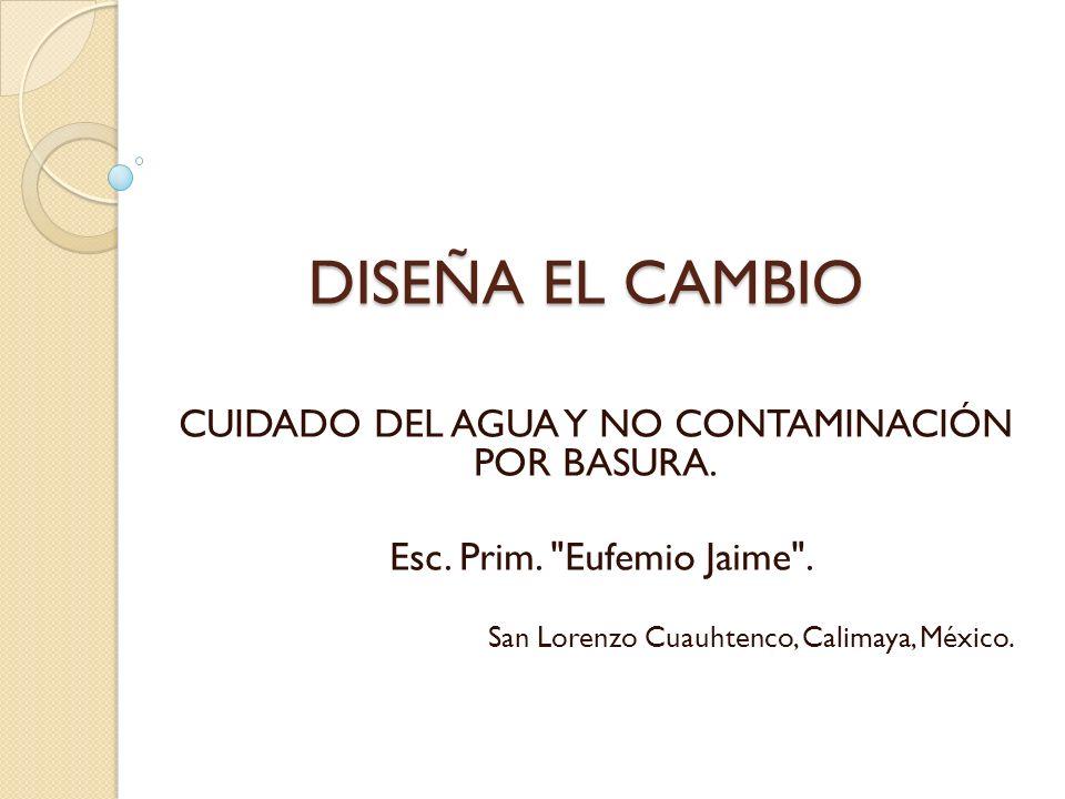 DISEÑA EL CAMBIO CUIDADO DEL AGUA Y NO CONTAMINACIÓN POR BASURA. Esc. Prim.