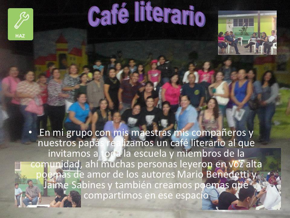 En mi grupo con mis maestras mis compañeros y nuestros papás realizamos un café literario al que invitamos a toda la escuela y miembros de la comunida