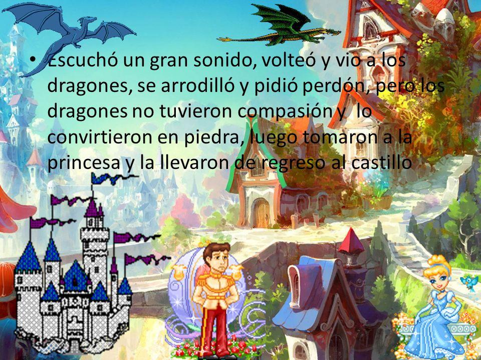 Escuchó un gran sonido, volteó y vio a los dragones, se arrodilló y pidió perdón, pero los dragones no tuvieron compasión y lo convirtieron en piedra,