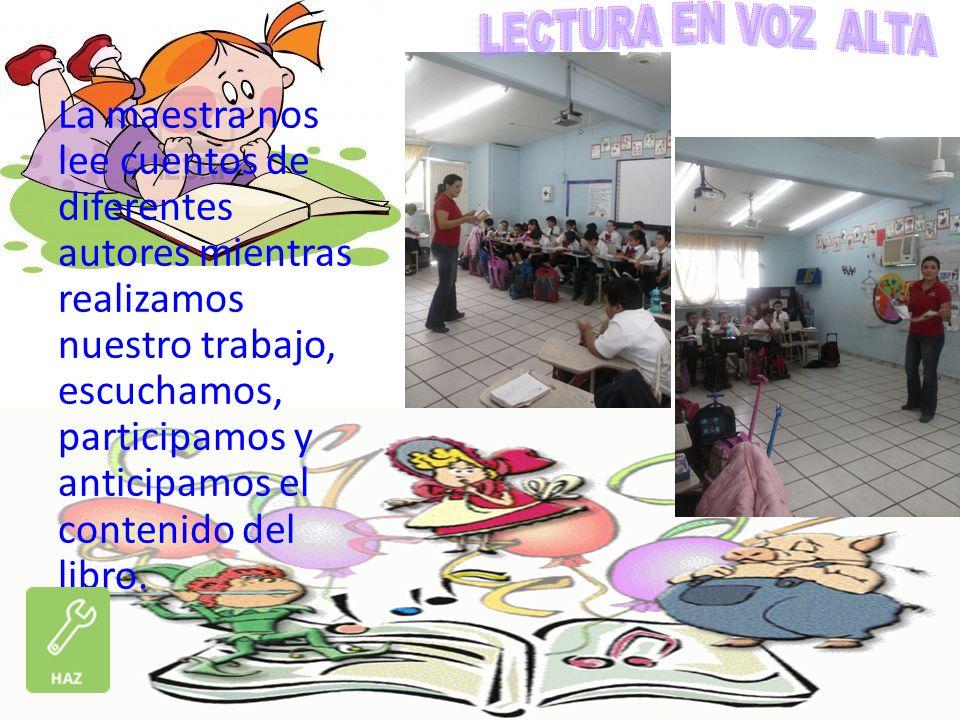 La maestra nos lee cuentos de diferentes autores mientras realizamos nuestro trabajo, escuchamos, participamos y anticipamos el contenido del libro.