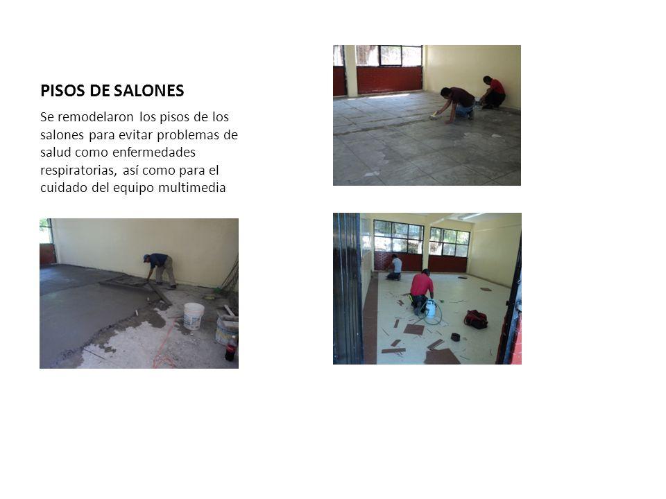 PISOS DE SALONES Se remodelaron los pisos de los salones para evitar problemas de salud como enfermedades respiratorias, así como para el cuidado del