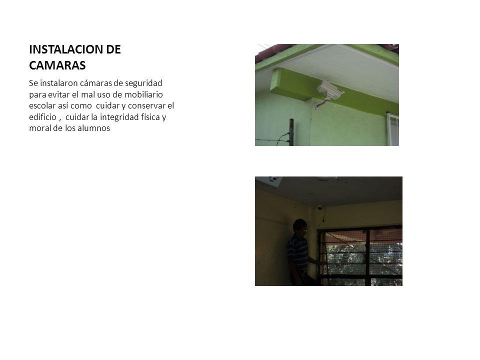 INSTALACION DE CAMARAS Se instalaron cámaras de seguridad para evitar el mal uso de mobiliario escolar así como cuidar y conservar el edificio, cuidar
