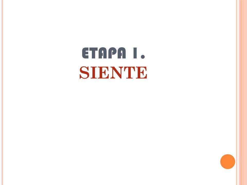 ETAPA 1. SIENTE