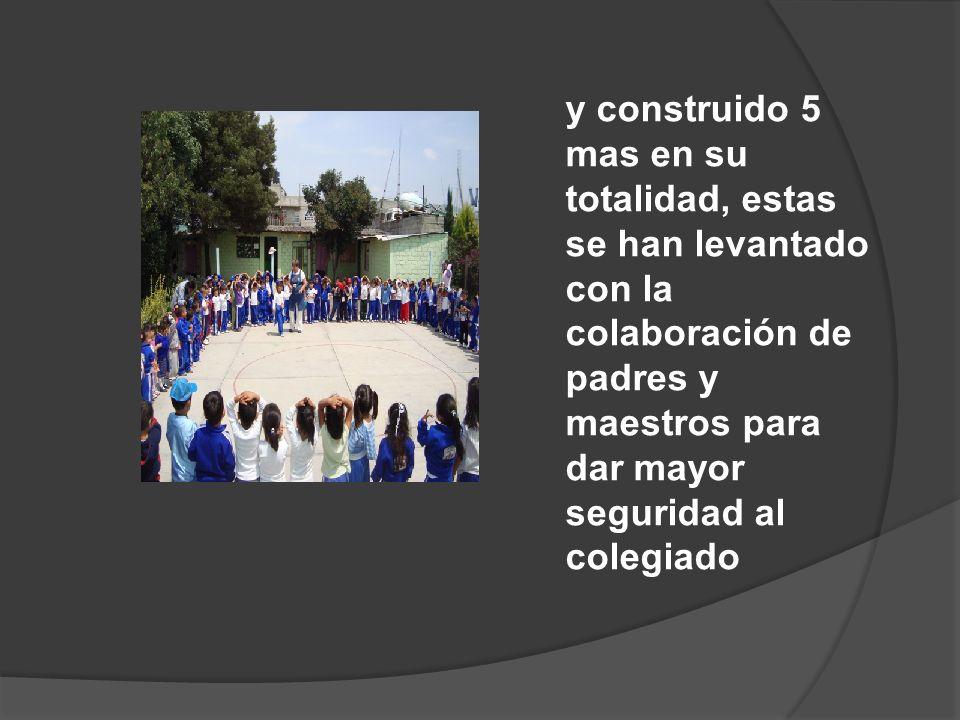 y construido 5 mas en su totalidad, estas se han levantado con la colaboración de padres y maestros para dar mayor seguridad al colegiado