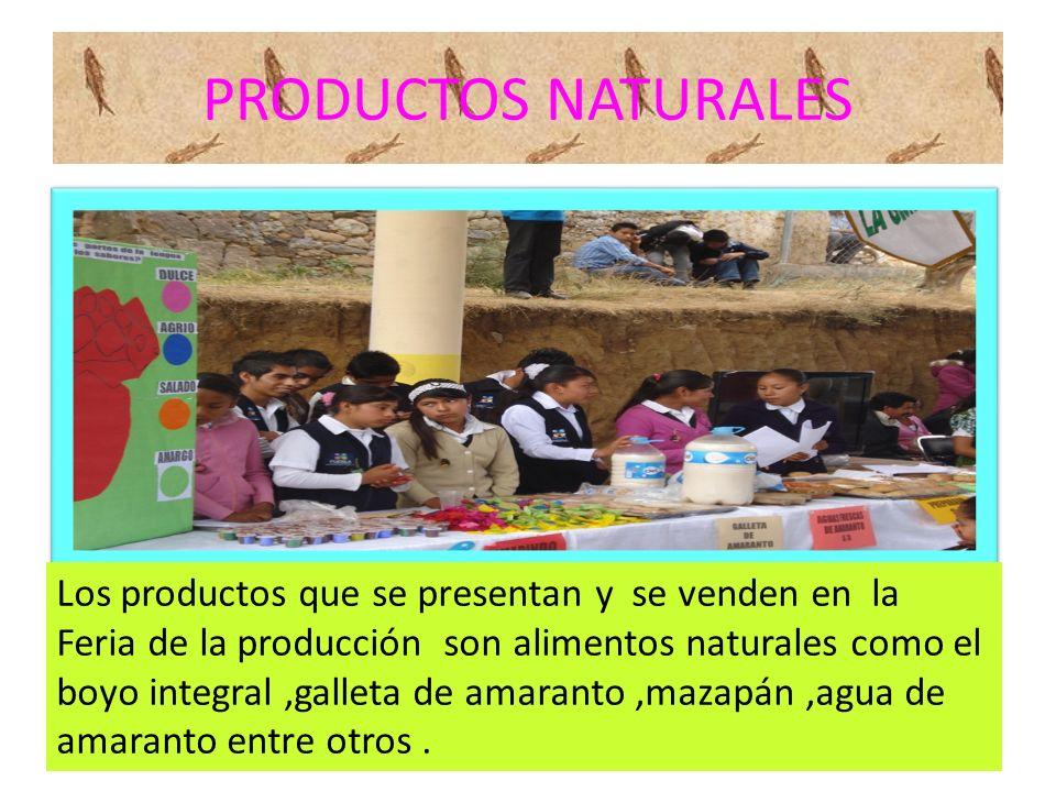 PRODUCTOS NATURALES Los productos que se presentan y se venden en la Feria de la producción son alimentos naturales como el boyo integral,galleta de a