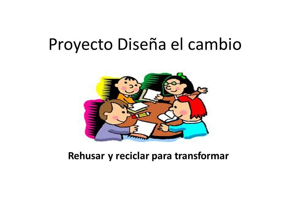 Proyecto Diseña el cambio Rehusar y reciclar para transformar
