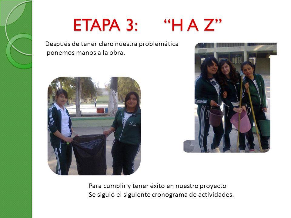 ETAPA 3: H A Z Después de tener claro nuestra problemática ponemos manos a la obra. Para cumplir y tener éxito en nuestro proyecto Se siguió el siguie