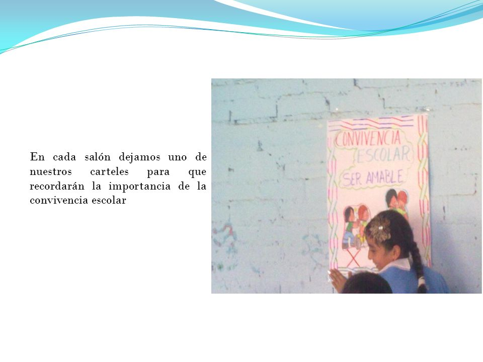 En cada salón dejamos uno de nuestros carteles para que recordarán la importancia de la convivencia escolar
