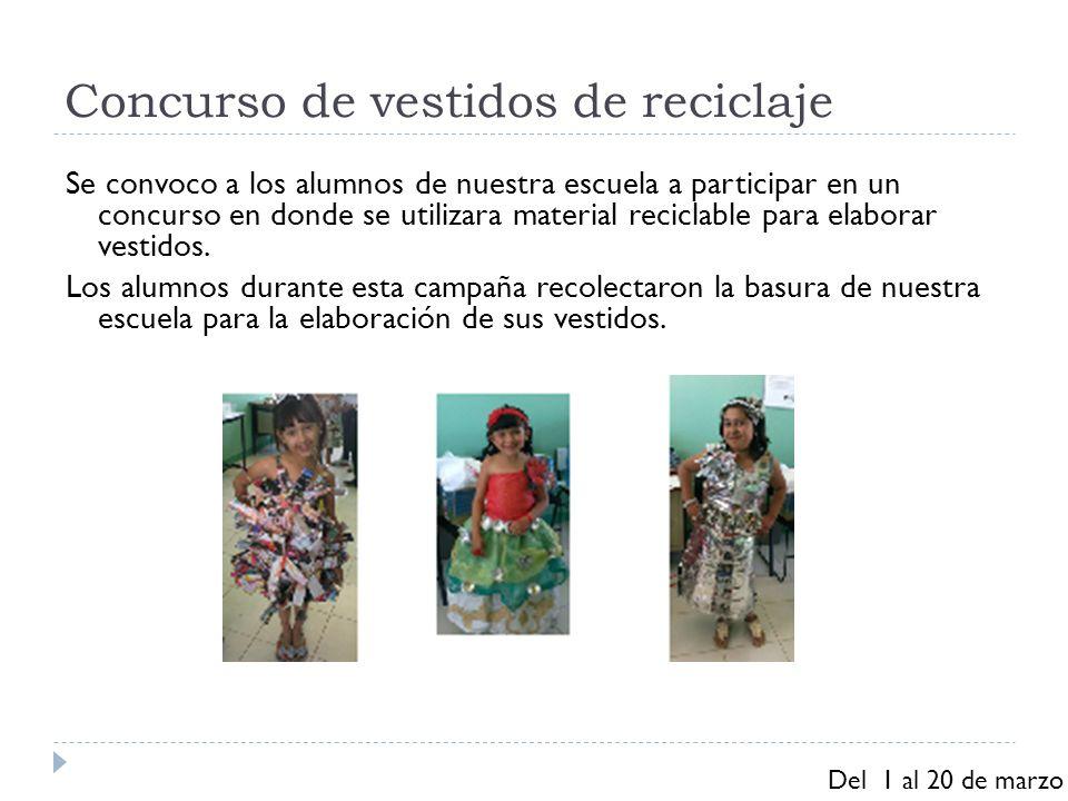 Concurso de vestidos de reciclaje Se convoco a los alumnos de nuestra escuela a participar en un concurso en donde se utilizara material reciclable pa