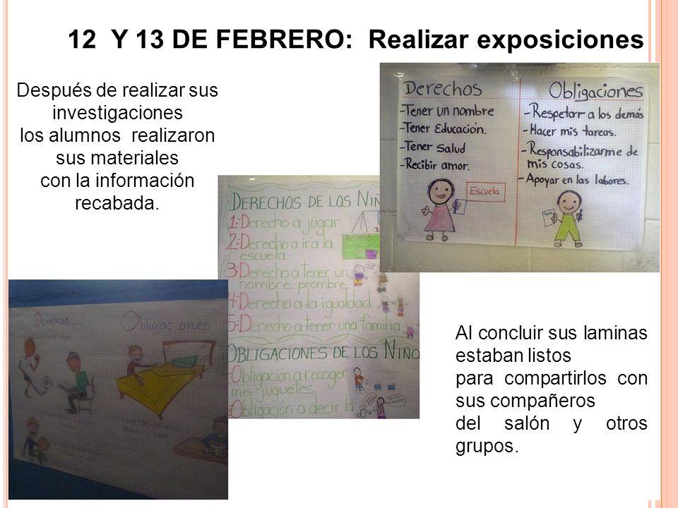 12 Y 13 DE FEBRERO: Realizar exposiciones Después de realizar sus investigaciones los alumnos realizaron sus materiales con la información recabada. A