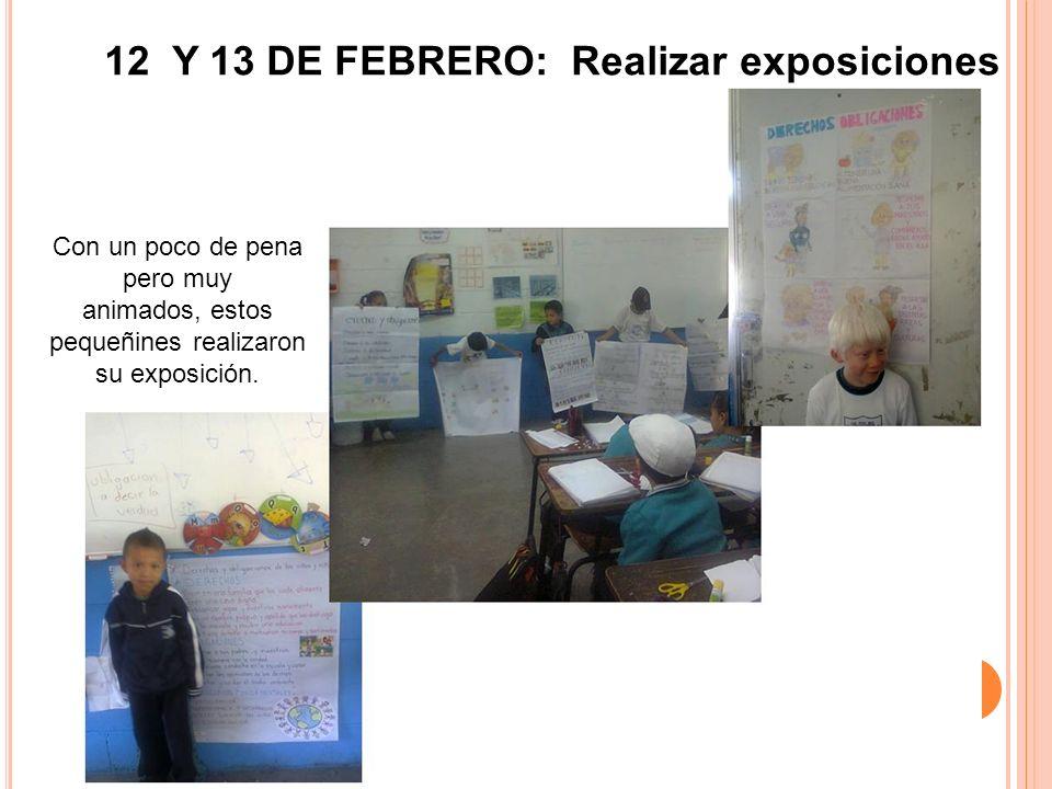 12 Y 13 DE FEBRERO: Realizar exposiciones Con un poco de pena pero muy animados, estos pequeñines realizaron su exposición.