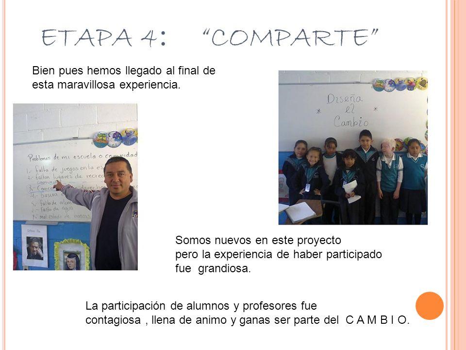 ETAPA 4 : COMPARTE Bien pues hemos llegado al final de esta maravillosa experiencia. Somos nuevos en este proyecto pero la experiencia de haber partic