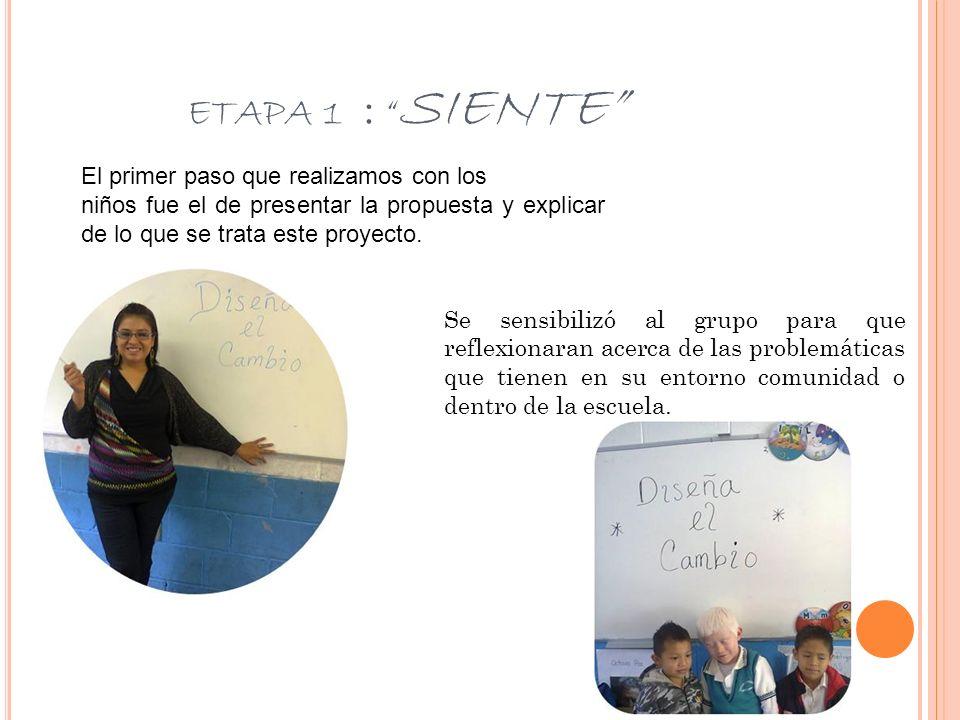 ETAPA 1 : SIENTE El primer paso que realizamos con los niños fue el de presentar la propuesta y explicar de lo que se trata este proyecto. Se sensibil