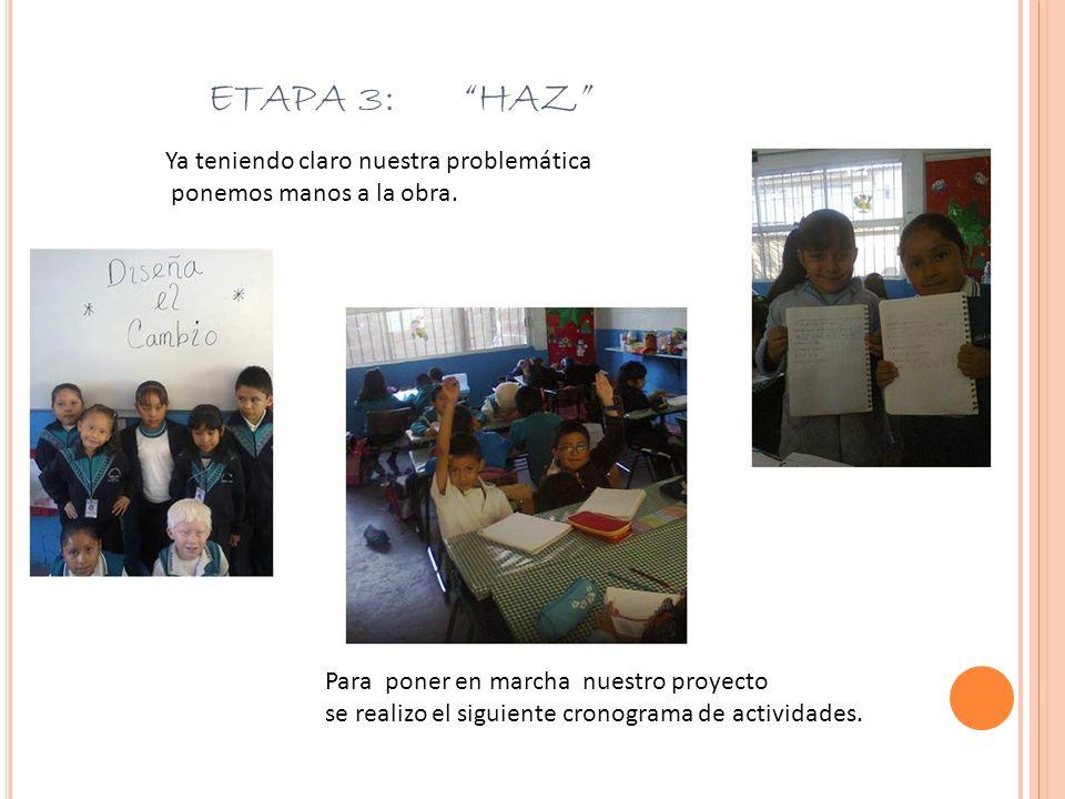 ETAPA 3: HAZ Ya teniendo claro nuestra problemática ponemos manos a la obra. Para poner en marcha nuestro proyecto se realizo el siguiente cronograma
