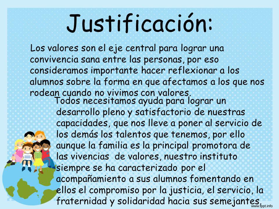 Justificación: Los valores son el eje central para lograr una convivencia sana entre las personas, por eso consideramos importante hacer reflexionar a