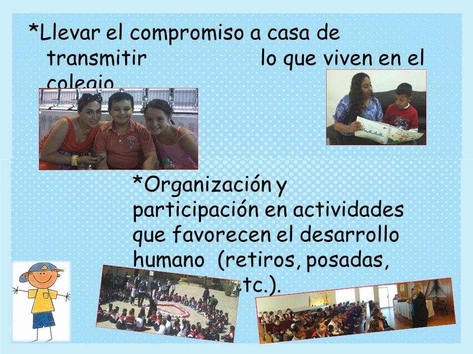 *Llevar el compromiso a casa de transmitir lo que viven en el colegio. *Organización y participación en actividades que favorecen el desarrollo humano