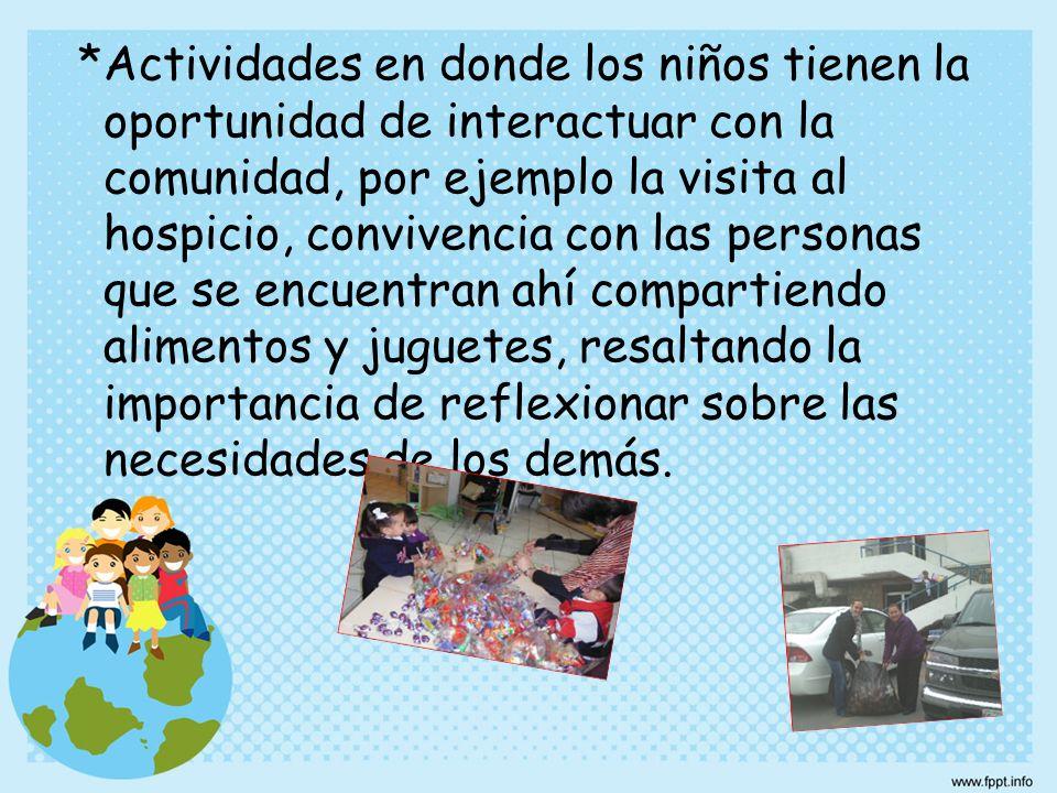 *Actividades en donde los niños tienen la oportunidad de interactuar con la comunidad, por ejemplo la visita al hospicio, convivencia con las personas