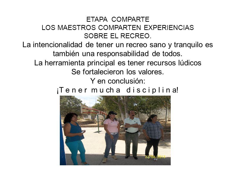 ETAPA COMPARTE LOS MAESTROS COMPARTEN EXPERIENCIAS SOBRE EL RECREO. La intencionalidad de tener un recreo sano y tranquilo es también una responsabili